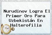 Nurudinov Logra El Primer Oro Para <b>Uzbekistán</b> En Halterofilia