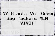 NY Giants Vs. <b>Green Bay</b> Packers ¡EN VIVO!