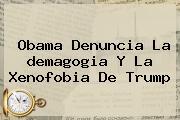 Obama Denuncia La <b>demagogia</b> Y La Xenofobia De Trump