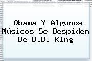 Obama Y Algunos Músicos Se Despiden De <b>B.B. King</b>