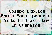 Obispo Explica Pauta Para ?poner A Punto El Espíritu? En <b>Cuaresma</b>
