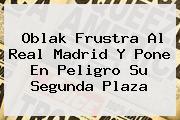 Oblak Frustra Al <b>Real Madrid</b> Y Pone En Peligro Su Segunda Plaza