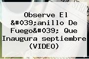 Observe El &#039;anillo De Fuego&#039; Que Inaugura <b>septiembre</b> (VIDEO)