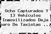 Ocho Capturados Y 13 Vehículos Inmovilizados Deja <b>paro De Taxistas</b> <b>...</b>