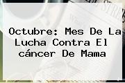 Octubre: Mes De La Lucha Contra El <b>cáncer De Mama</b>