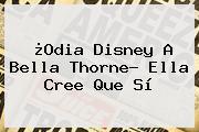 ¿Odia Disney A Bella Thorne? Ella Cree Que Sí
