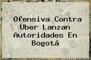 Ofensiva Contra Uber Lanzan Autoridades En Bogotá