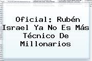Oficial: Rubén Israel Ya No Es Más Técnico De <b>Millonarios</b>