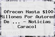 Ofrecen Hasta $100 Millones Por Autores De <b>...</b> - <b>Noticias Caracol</b>