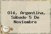 Olé, Argentina, Sábado <b>5 De Noviembre</b>
