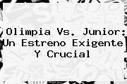 Olimpia Vs. <b>Junior</b>: Un Estreno Exigente Y Crucial