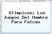 Olímpicos: Los Juegos Del Hambre Para <b>Falcao</b>