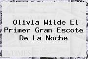 <b>Olivia Wilde</b> El Primer Gran Escote De La Noche