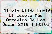 <b>Olivia Wilde</b> Lució El Escote Más Atrevido De Los Óscar 2016 |<b> FOTOS