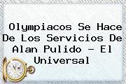 Olympiacos Se Hace De Los Servicios De <b>Alan Pulido</b> - El Universal