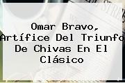 Omar Bravo, Artífice Del Triunfo De <b>Chivas</b> En El Clásico