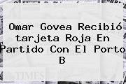 Omar Govea Recibió <b>tarjeta Roja</b> En Partido Con El Porto B