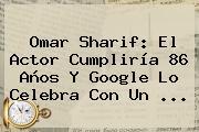 <b>Omar Sharif</b>: El Actor Cumpliría 86 Años Y Google Lo Celebra Con Un ...