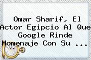 <b>Omar Sharif</b>, El Actor Egipcio Al Que Google Rinde Homenaje Con Su ...