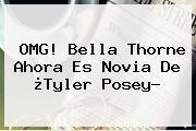OMG! <b>Bella Thorne</b> Ahora Es Novia De ¿Tyler Posey?