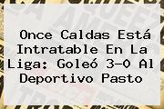 <b>Once Caldas</b> Está Intratable En La Liga: Goleó 3-0 Al Deportivo Pasto