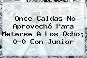 Once Caldas No Aprovechó Para Meterse A Los Ocho: 0-0 Con <b>Junior</b>