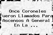 Once Coroneles Fueron Llamados Para Ascensos A General En La ...