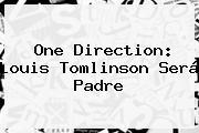 One Direction: <b>Louis Tomlinson</b> Será Padre
