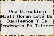 One Direction: <b>Niall Horan</b> Está De Cumpleaños Y Es Tendencia En Twitter