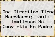 One Direction Tiene Herederos: <b>Louis Tomlinson</b> Se Convirtió En Padre