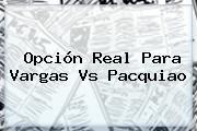 Opción Real Para <b>Vargas Vs Pacquiao</b>