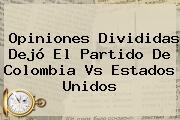 Opiniones Divididas Dejó El Partido De <b>Colombia Vs Estados Unidos</b>
