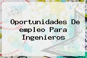 Oportunidades De <b>empleo</b> Para Ingenieros