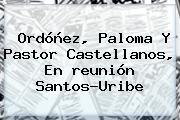 Ordóñez, Paloma Y Pastor Castellanos, En <b>reunión Santos-Uribe</b>