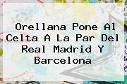 Orellana Pone Al Celta A La Par Del Real Madrid Y <b>Barcelona</b>