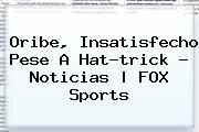 <b>Oribe</b>, Insatisfecho Pese A Hat-trick - Noticias | FOX Sports