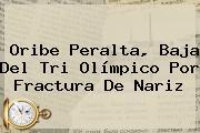 <b>Oribe Peralta</b>, Baja Del Tri Olímpico Por Fractura De Nariz