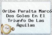 Oribe Peralta Marcó Dos Goles En El Triunfo De Las Águilas