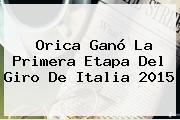 Orica Ganó La Primera Etapa Del <b>Giro De Italia</b> 2015
