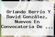 Orlando Berrío Y David González, Nuevos En <b>convocatoria</b> De ...