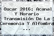 <b>Oscar 2016</b>: ¡canal Y Horario Transmisión De La Ceremonia Y Alfombra <b>...</b>