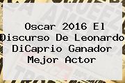 Oscar 2016 El Discurso De <b>Leonardo DiCaprio</b> Ganador Mejor Actor