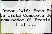 <b>Oscar 2016</b>: Esta Es La Lista Completa De <b>nominados</b> Al Premio | El <b>...</b>