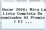 <b>Oscar 2016</b>: Mira La Lista Completa De <b>nominados</b> Al Premio | El <b>...</b>