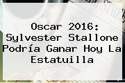 Oscar 2016: <b>Sylvester Stallone</b> Podría Ganar Hoy La Estatuilla
