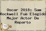 Oscar 2018: <b>Sam Rockwell</b> Fue Elegido Mejor Actor De Reparto