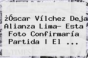 ¿<b>Óscar Vílchez</b> Deja Alianza Lima? Esta Foto Confirmaría Partida | El ...