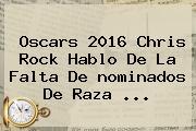 <b>Oscars 2016</b> Chris Rock Hablo De La Falta De <b>nominados</b> De Raza <b>...</b>