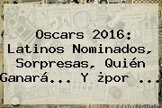 <b>Oscars 2016</b>: Latinos Nominados, Sorpresas, Quién Ganará... Y ¿por <b>...</b>