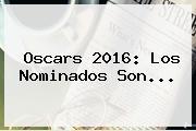 <b>Oscars 2016</b>: Los Nominados Son...